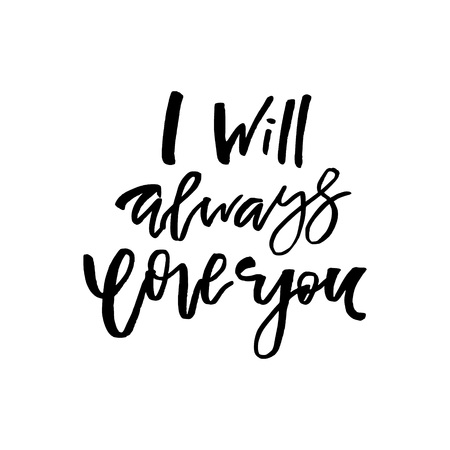 I Will Always Love You - Happy Valentines day card with calligraphy text on white. Template for Greetings, Congratulations, Housewarming posters, Invitation, Photo overlay. Vector illustration Ilustração