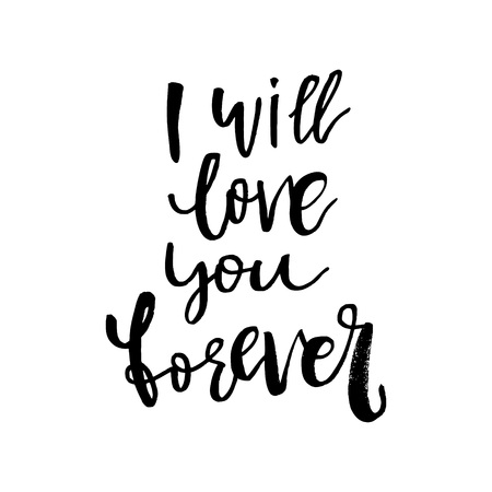 I Will Love You Forever - Happy Valentines day card with calligraphy text on white. Template for Greetings, Congratulations, Housewarming posters, Invitation, Photo overlay. Vector illustration Ilustração