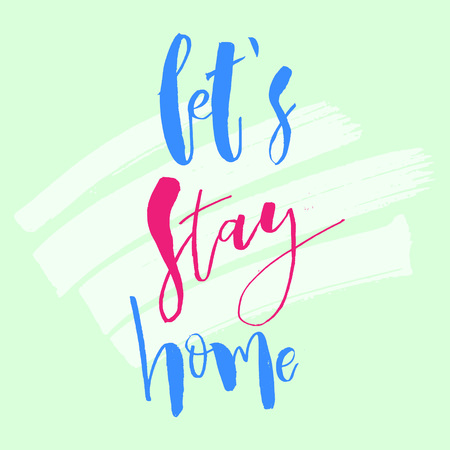 Let's Stay Home. Inspirational housewarming handwritten lettering quote.