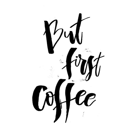 But first Coffee. Funny morning handwritten lettering quote.