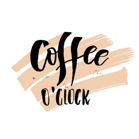 Coffee o'clock. Funny Monday Morning handwritten lettering quote. Good for posters, t-shirt, prints, cards, banners. Vector typographic element for your design