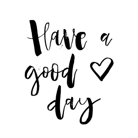 Have a Good Day. Inspirational morning handwritten lettering quote. Good for posters, t-shirt, prints, cards, banners. Vector typographic element for your design