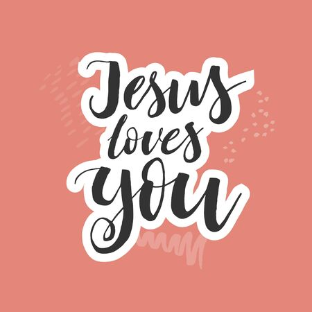 Jesus Loves You. Inspirational quote. Design element for housewarming poster, t-shirt design. Modern brush lettering print. Christian god religious saying. Typographic vector slogan illustration