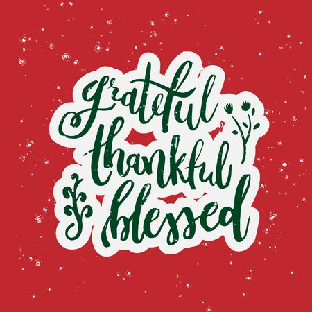 Grateful Thankful Blessed - Inspirational Christmas holiday lettering quote. Good for posters, t-shirt, prints, cards, banners. Christian god religious saying. Typographic vector slogan illustration