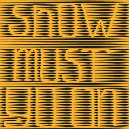 must: Handmade show must go on Handmade graphic the show must go on a dark yellow background consists of forming letters and words of black lines Illustration