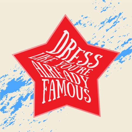 Dress like you're already famous. Fashion logo, slogan, star