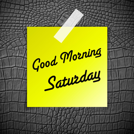saturday: Good morning Saturday working day on Grey Leather texture