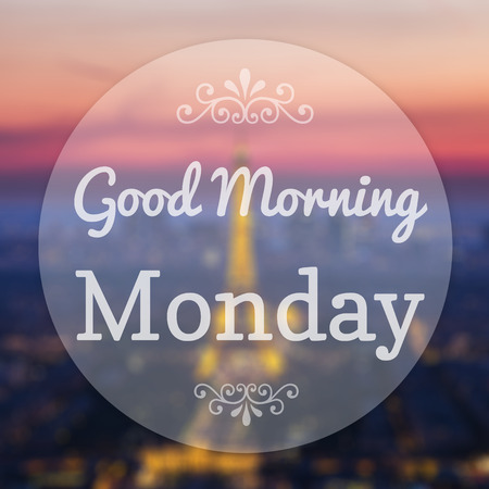 Good Morning Monday on Eiffle Paris blur background