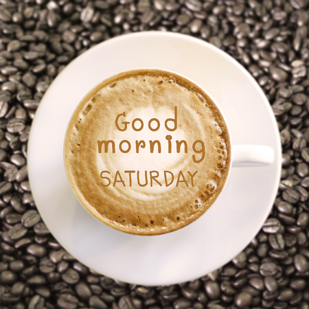 saturday: Good morning Saturday on hot coffee background