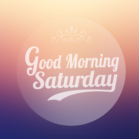 saturday: Good Morning Saturday on blur background