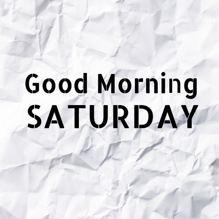 saturday: Good Morning Saturday on White paper texture and background.