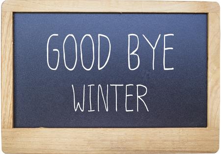 good bye: Good bye winter on Blank blackboard isolated on white background.