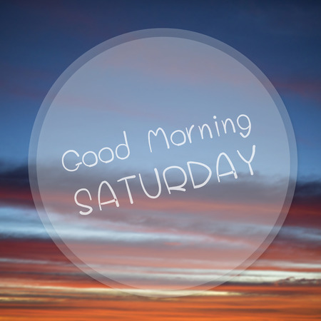 saturday: Good Morning Saturday on sunrise sky blur background. Stock Photo