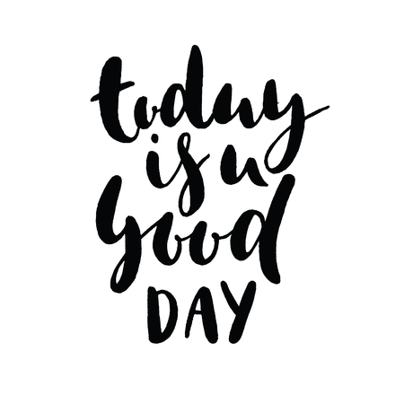 Today is a good day for a good day - Inspirational quote handwritten with black ink and brush. Good for posters, t-shirts, prints, cards, banners. Hand lettering