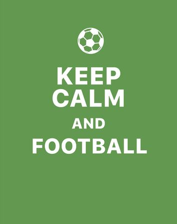 Keep calm and football. Creative poster concept. Typography poster. Card of invitation. Motivation. Modern lettering inspirational quote isolated on green background Illustration