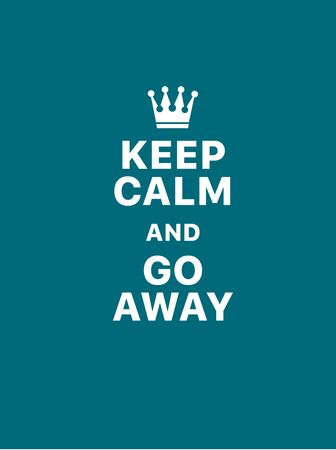 Keep calm and go away. Creative poster concept. Typography poster. Card of invitation. Motivation. Modern lettering inspirational quote isolated on turquoise background