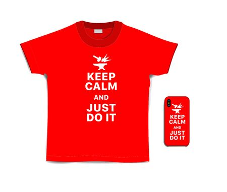 Keep calm and just do it. Print text on t-shirt and case for mobile phone. Creative typography motivational white inscription on red t-shirt and smartphone isolated on white background