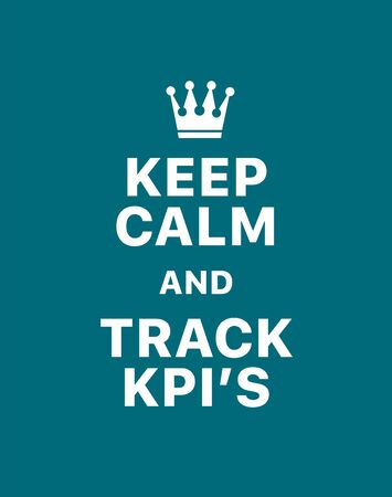 Keep calm and track kpis. Creative poster concept. Typography poster. Card of invitation. Motivation. Modern lettering inspirational quote isolated on turquoise background
