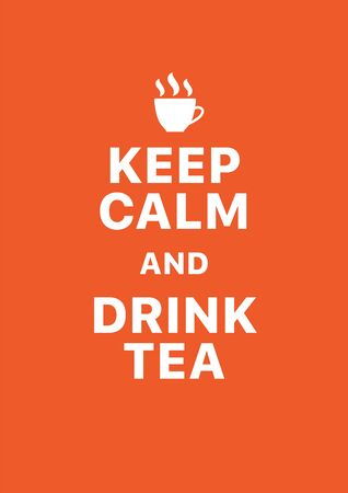 Keep calm and drink tea. Creative poster concept. Typography poster. Card of invitation. Motivation. Modern lettering inspirational quote isolated on orange background