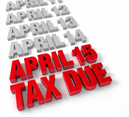 due date: Row of days in April in muted gray leading up to April 15 and TAX DUE in shiny red.  Isolated on white.