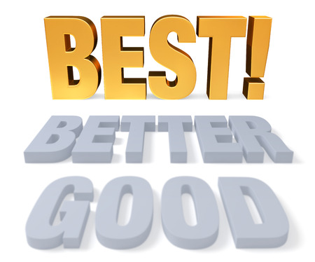 preferable: Plain gray  GOOD  is followed by  BETTER  and leads to a bright, gold  BEST    Focus is on  BEST     Isolated on white
