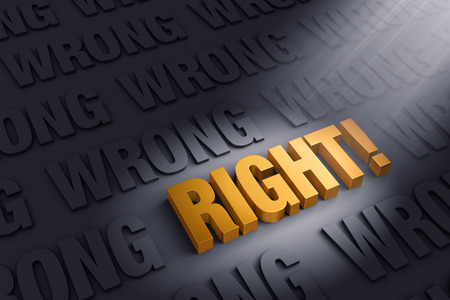 right vs wrong: A shining, gold RIGHT! stands out in a dark field of gray WRONGs