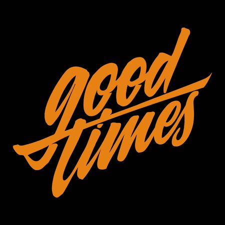 Good Times. Summer Positive Hand Crafted Vintage Original T Shirt Graphic Design. Handmade Retro Styled Apparel Print Concept. Old School Handwritten Authentic Custom Brushed Lettering.