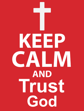 trust in god: Keep Calm and Trust God