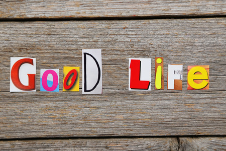 good life: The word Good Life in cut out magazine letters