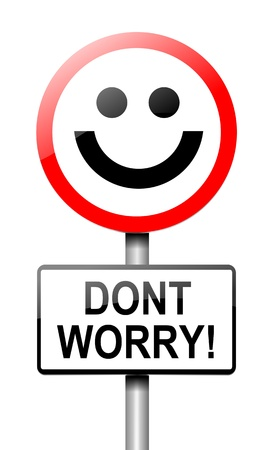 dont worry: Illustration depicting a roadsign with a worry concept. White background.