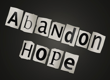 anticipation: Illustration depicting cutout printed letters arranged to form the words abandon hope  Stock Photo