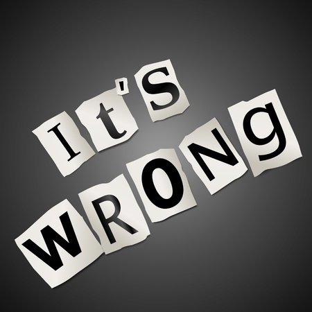wicked problem: Illustration depicting cutout printed letters arranged to form the words you are wrong.