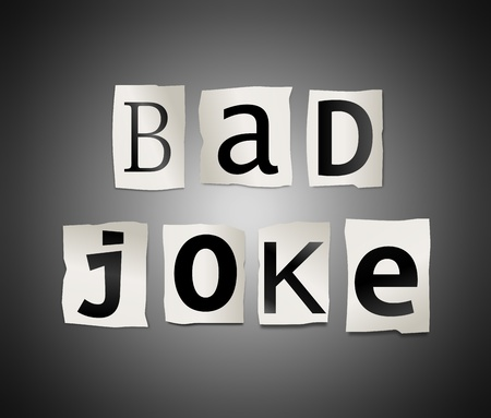 gag: Illustration depicting cutout printed letters arranged to form the word bad joke.