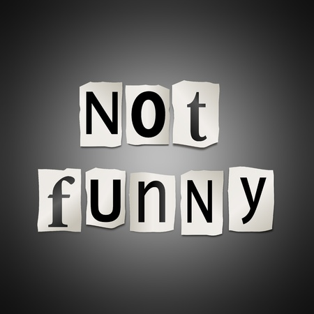 Illustration depicting cutout printed letters arranged to form the words not funny.