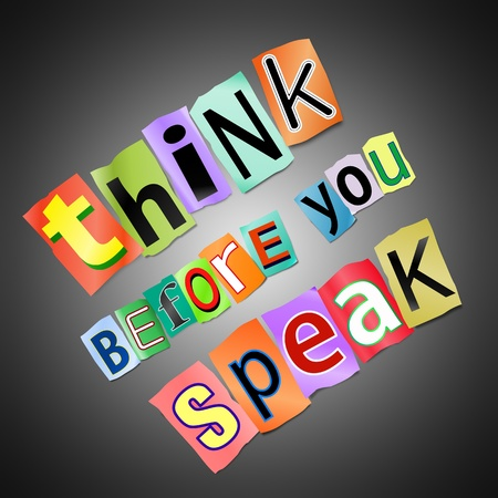 sympathetic: Illustration depicting cutout printed letters arranged to form the words think before you speak.