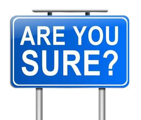 sure: Illustration depicting a sign with an are you sure concept