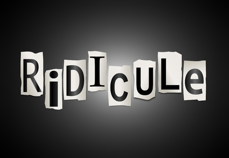 derision: Illustration depicting a set of cut out printed letters arranged to form the word ridicule