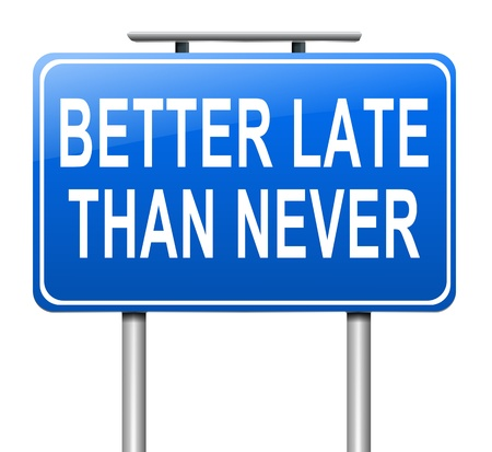 than: Illustration depicting a sign with a better late than never concept.