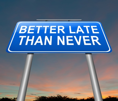 never: Illustration depicting a sign with a better late than never concept.