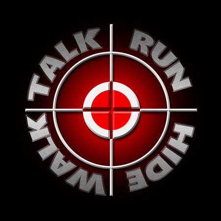 Digital 3d illustration depicting a target crosshair with the words walk talk run hide.