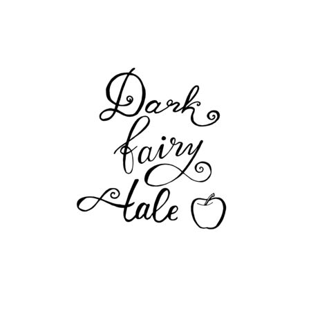 Hand-drawn fairy tale phrase. Lettering, the label. Vector.