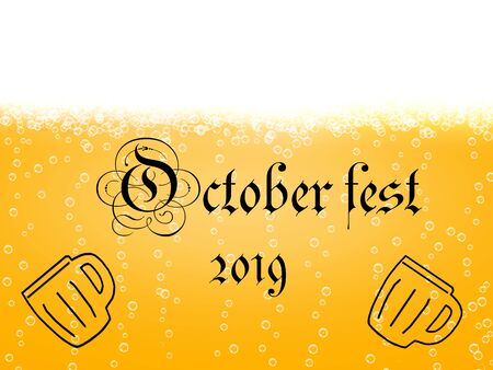 Black inscription October fest 2019 with outlines of beer mugs on a background of color beer with foam and bubbles.