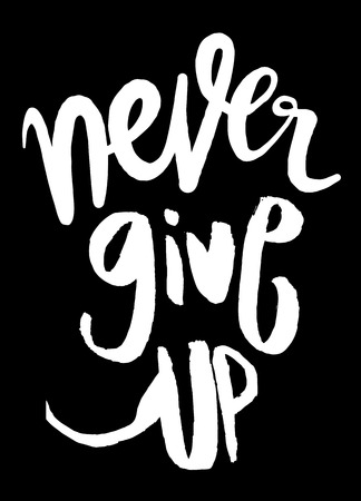 encouragement: Never give up lettering.Hand written calligraphy, brush painted letters. Vector illustration.