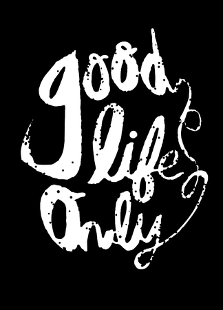 life is good: Good life concept. Hand painted brush lettering,Typographic poster.vector illustration
