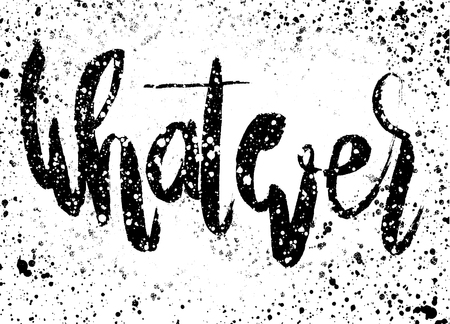geeky: Handwritten word Whatever�, painted brush lettering,Typographic poster.vector illustration
