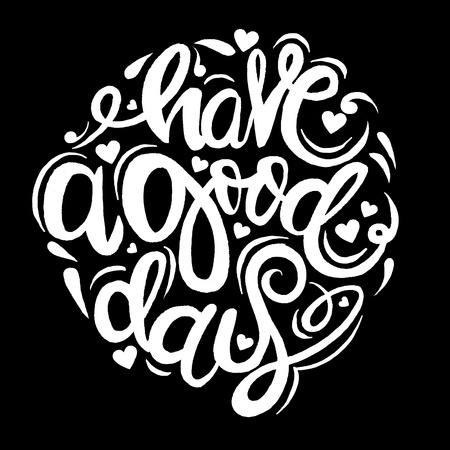 have: Have a good day greeting card. Modern calligraphic style. Hand lettering and custom typography for your designs: t-shirts, bags, for posters, invitations, cards, etc. Hand drawn typography. Illustration