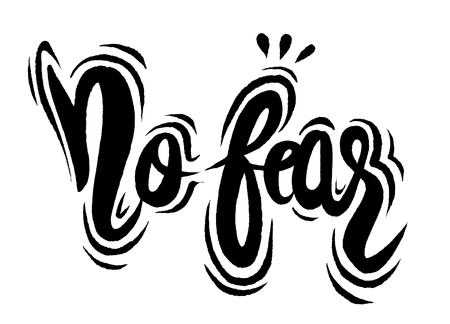 no fear: No fear,Hand painted brush lettering,Typographic poster.vector illustration