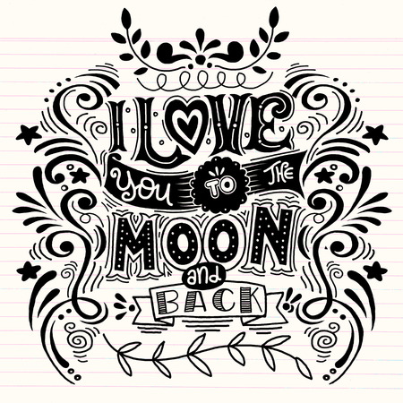 I Love You To The Moon And Back .Hand drawn poster with a romantic quote. - romantic vector typography. This illustration can be used for a Valentines day or Save the date card or as a print