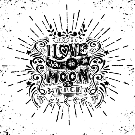 prin: I Love You To The Moon And Back .Hand drawn poster with a romantic quote. - romantic vector typography.with sunbursts in vintage style for Valentines day greeting print,This illustration can be used for a Valentines day or Save the date card or as a prin Vectores