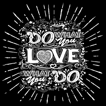 Do what you love, Love what you do . Inspirational quote. Hand drawn vintage illustration with hand-lettering and decoration elements. Illustration